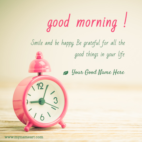 Good morning quotes of the day with my name wishes greeting card create card voltagebd Choice Image