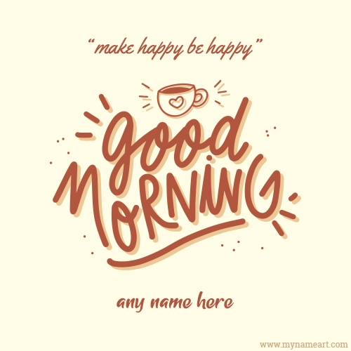 Make Happy Be Happy Good Morning