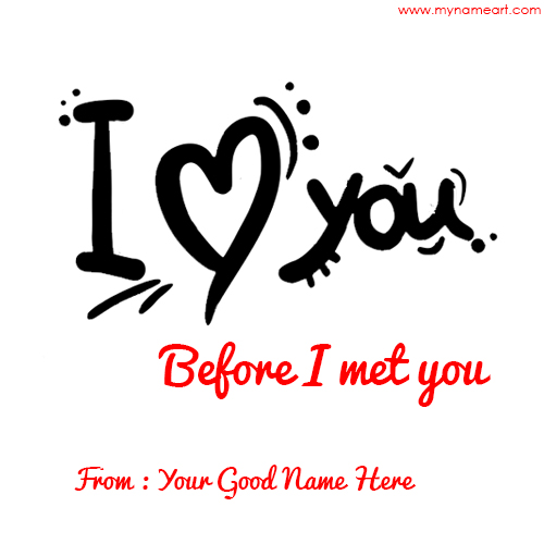 I Love You Before I Met You Name Profile Pictures